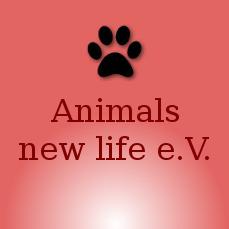 Animals new life e.V. Schenken Sie den Tieren ein neues Leben !